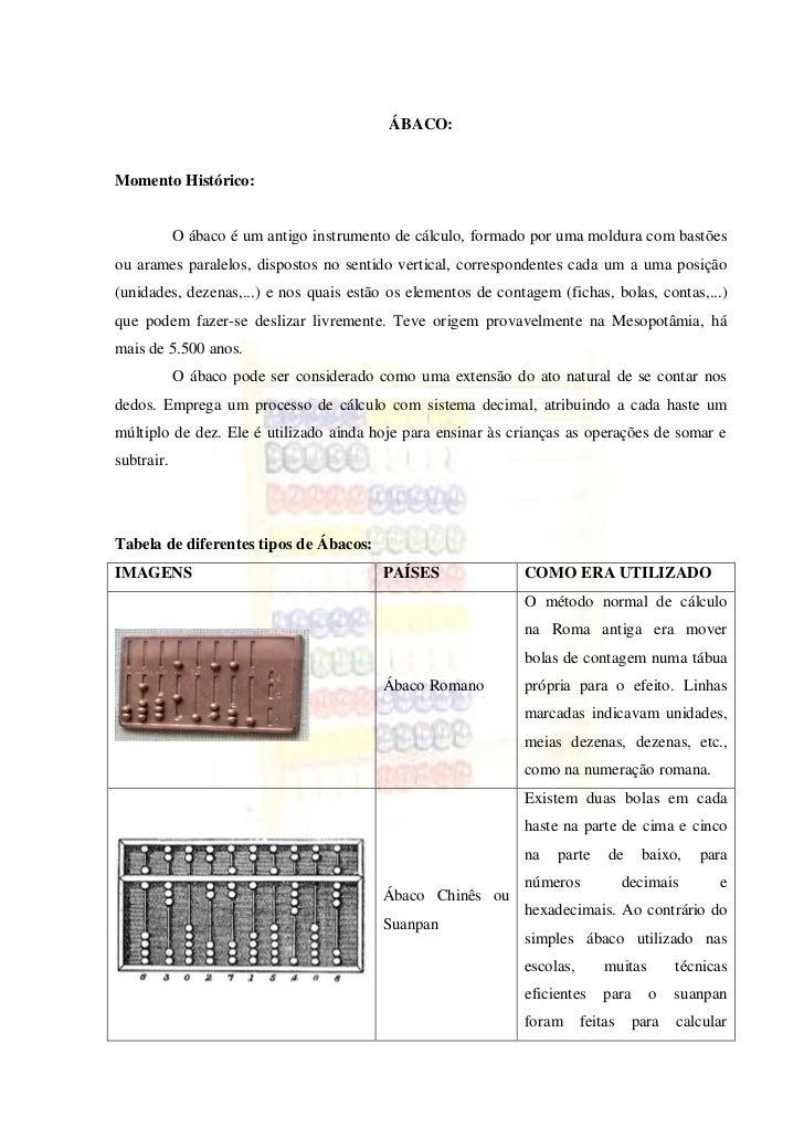ÁBACO:Momento Histórico:            O ábaco é um antigo instrumento de cálculo, formado por uma moldura com bastõesou aram...