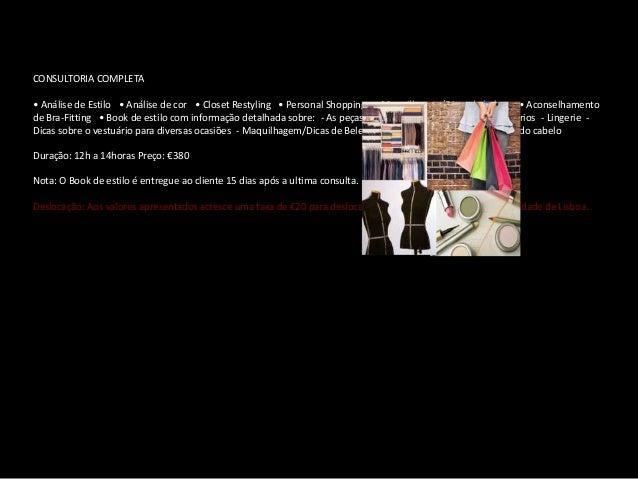 CONSULTORIA COMPLETA• Análise de Estilo • Análise de cor • Closet Restyling • Personal Shopping • Maquilhagem/Dicas de...