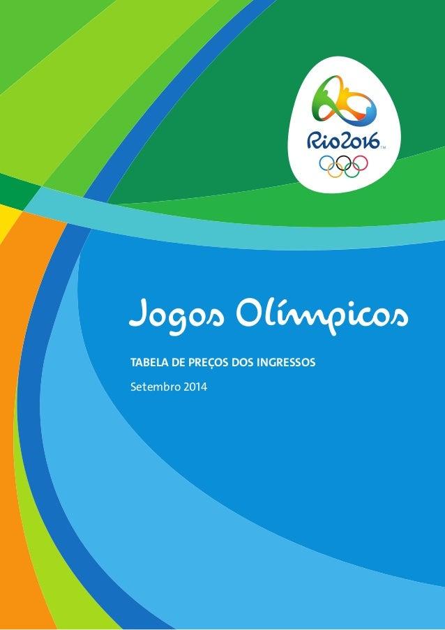 Jogos Olímpicos  TABELA DE PREÇOS DOS INGRESSOS  Setembro 2014