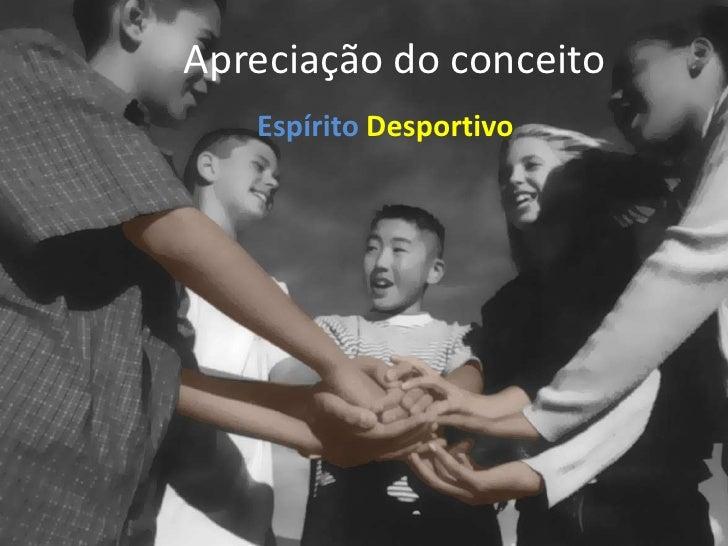 Apreciação do conceito<br />EspíritoDesportivo<br />