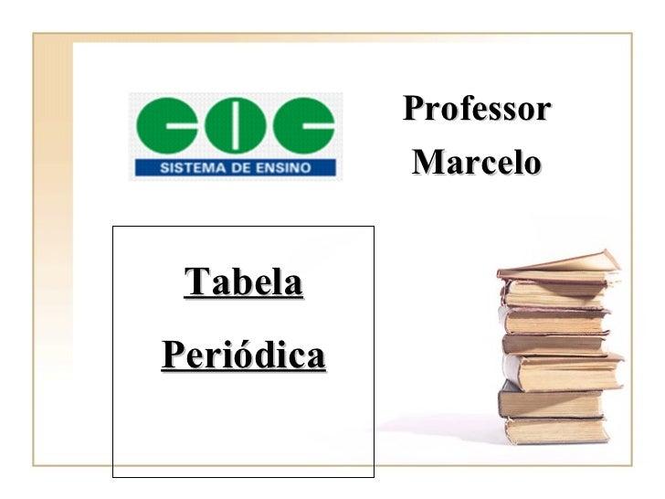 Professor            Marcelo TabelaPeriódica