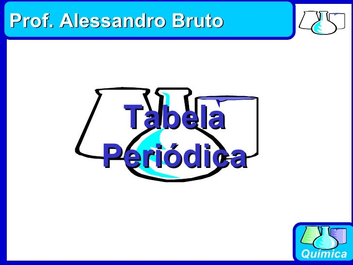 Tabela Periódica Prof. Alessandro Bruto
