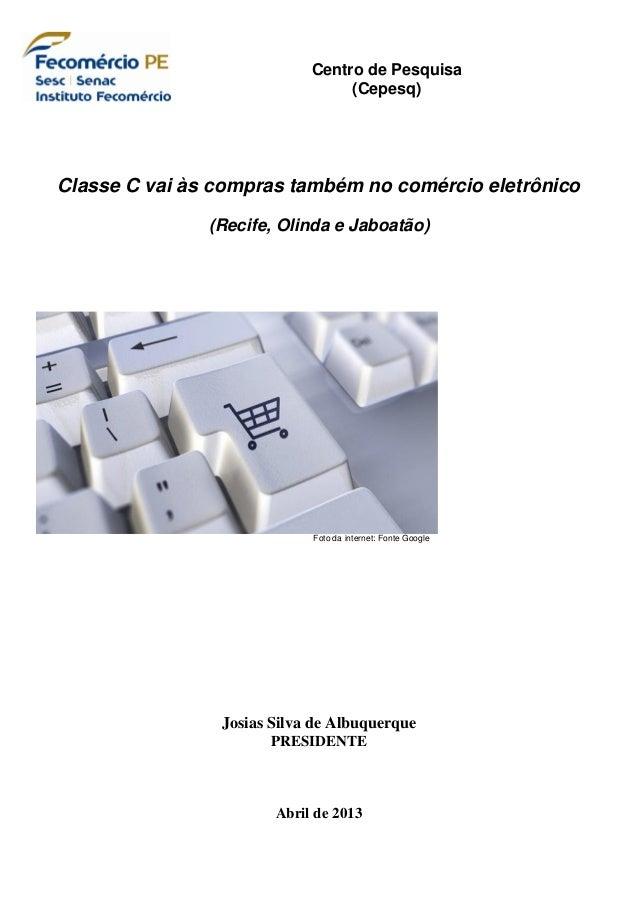 Centro de Pesquisa(Cepesq)Classe C vai às compras também no comércio eletrônico(Recife, Olinda e Jaboatão)Josias Silva de ...