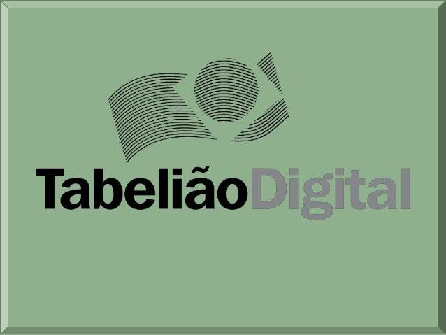 O que é o Tabelião Digital? É um sistema único que possibilita    agregar fé pública a todas as     comunicações efetuadas...