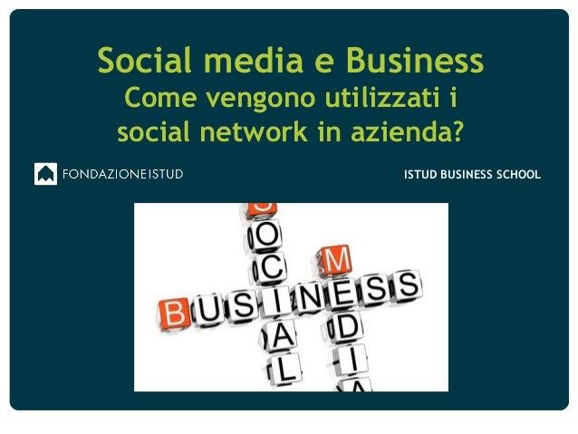 ISTUD BUSINESS SCHOOL Social media e Business Come vengono utilizzati i social network in azienda?