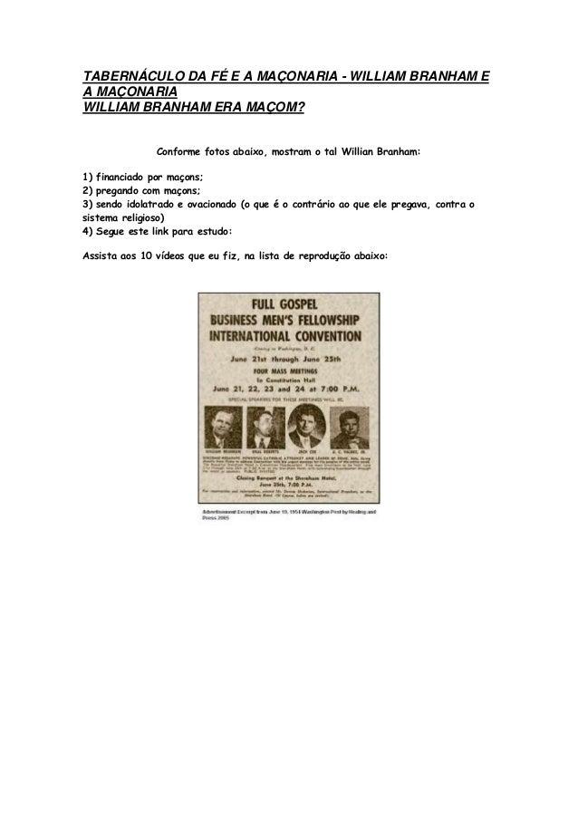 TABERNÁCULO DA FÉ E A MAÇONARIA - WILLIAM BRANHAM E A MAÇONARIA WILLIAM BRANHAM ERA MAÇOM? Conforme fotos abaixo, mostram ...