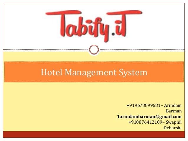 Hotel Management System  +919678899681– Arindam Barman 1arindambarman@gmail.com +918876412109– Swapnil Debarshi