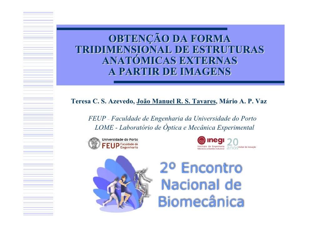 OBTENÇÃO DA FORMA  TRIDIMENSIONAL DE ESTRUTURAS      ANATÓMICAS EXTERNAS       A PARTIR DE IMAGENS  Teresa C. S. Azevedo, ...