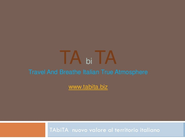 TA bi TATravel And Breathe Italian True Atmosphere              www.tabita.biz       TAbiTA nuovo valore al territorio ita...
