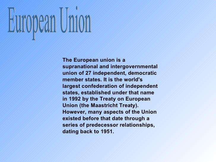 European Union The European union is a supranational and intergovernmental union of 27 independent, democratic member stat...