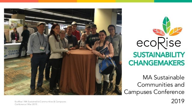 EcoRise | MA Sustainable Communities & Campuses Conference | Mar 2019 SUSTAINABILITY CHANGEMAKERS MA Sustainable Communiti...