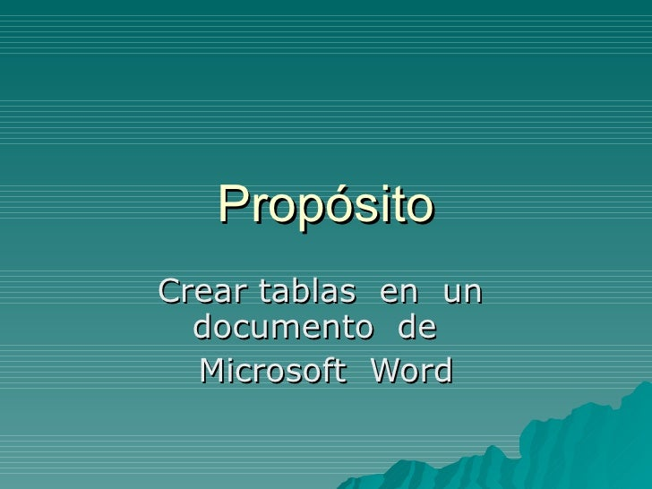 Propósito Crear tablas  en  un  documento  de  Microsoft  Word