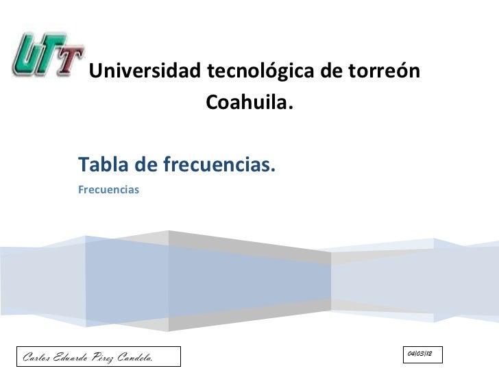 Universidad tecnológica de torreón                          Coahuila.            Tabla de frecuencias.            Frecuenc...