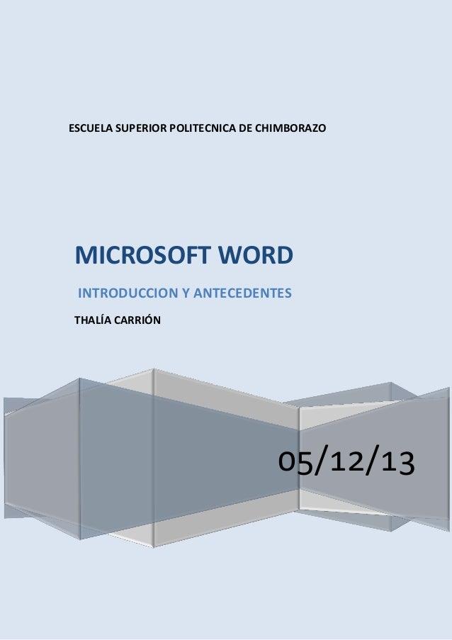 ESCUELA SUPERIOR POLITECNICA DE CHIMBORAZO  MICROSOFT WORD INTRODUCCION Y ANTECEDENTES THALÍA CARRIÓN  05/12/13