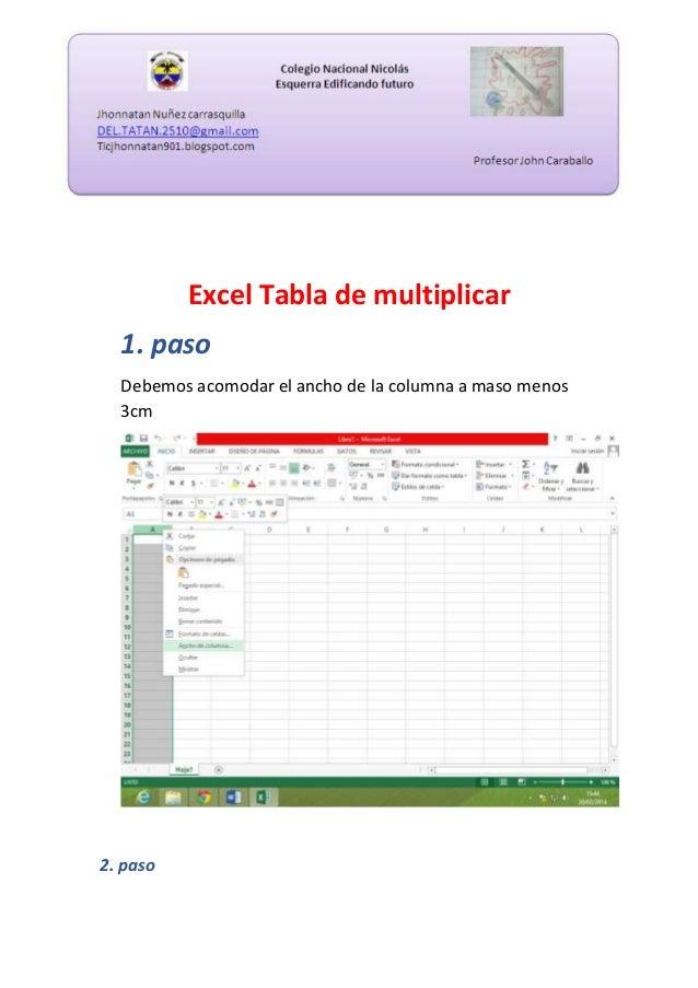 Excel Tabla de multiplicar 1. paso Debemos acomodar el ancho de la columna a maso menos 3cm  2. paso