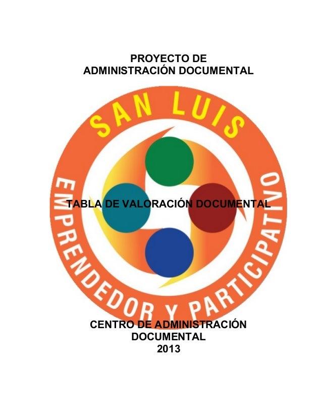 PROYECTO DE ADMINISTRACIÓN DOCUMENTAL TABLA DE VALORACIÓN DOCUMENTAL CENTRO DE ADMINISTRACIÓN DOCUMENTAL 2013
