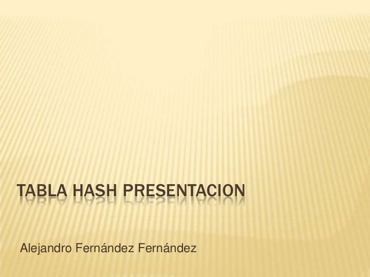 TABLA HASH PRESENTACION<br />Alejandro Fernández Fernández<br />