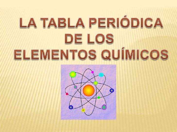 LA TABLA PERIÓDICA<br />DE LOS <br />ELEMENTOS QUÍMICOS<br />