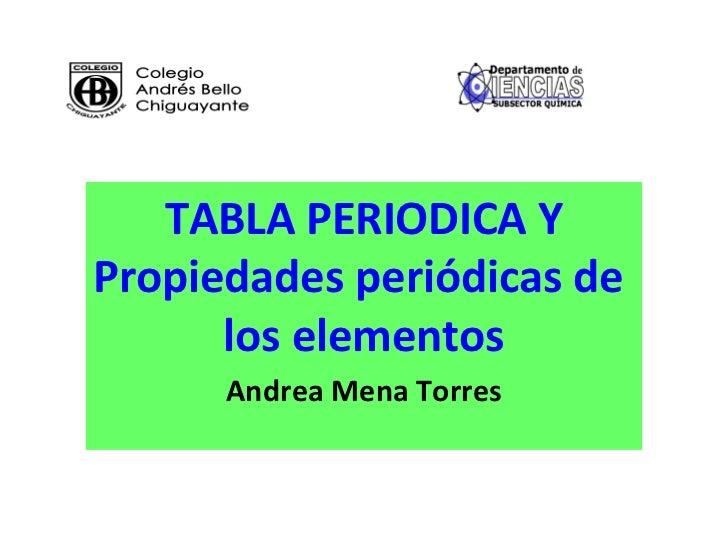 TABLA PERIODICA YPropiedades periódicas de      los elementos      Andrea Mena Torres