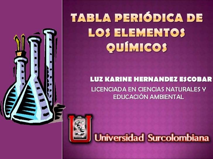 clasificacin de los elementos qumicos en la tabla peridica luz karine hernandez escobarlicenciada en ciencias naturales y educacin ambiental - Tabla Periodica De Los Elementos Quimicos Universitaria