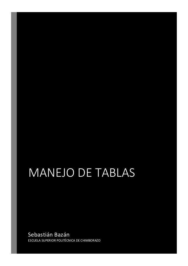 MANEJO DE TABLAS  Sebastián Bazán ESCUELA SUPERIOR POLITÉCNICA DE CHIMBORAZO