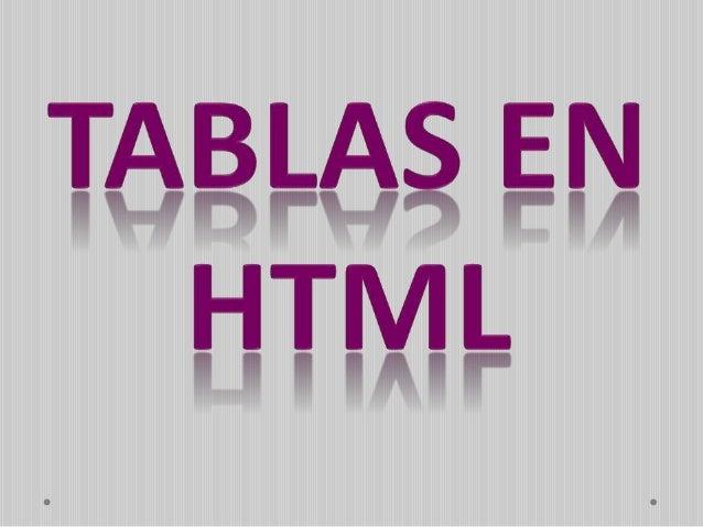 En HTML una tabla puede ser considerada, como un grupo de filas donde cada una contiene a un grupo de celdas.
