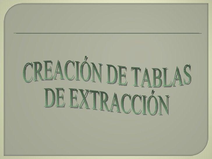 CREACIÓN DE TABLAS  DE EXTRACCIÓN