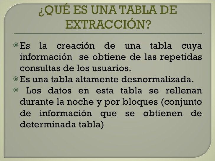 ¿QUÉ ES UNA TABLA DE EXTRACCIÓN? <ul><li>Es la creación de una tabla cuya información  se obtiene de las repetidas consult...