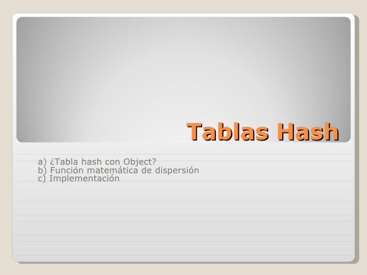 Tablas Hash a) ¿Tabla hash con Object? b) Función matemática de dispersión c) Implementación