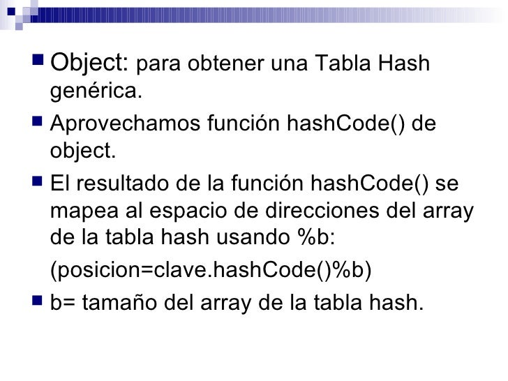 <ul><li>Object:  para obtener una Tabla Hash genérica. </li></ul><ul><li>Aprovechamos función hashCode() de object. </li><...
