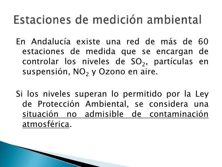 En Andalucía existe una red de más de 60 estaciones de medida que se encargan de controlar los niveles de SO2, partículas ...