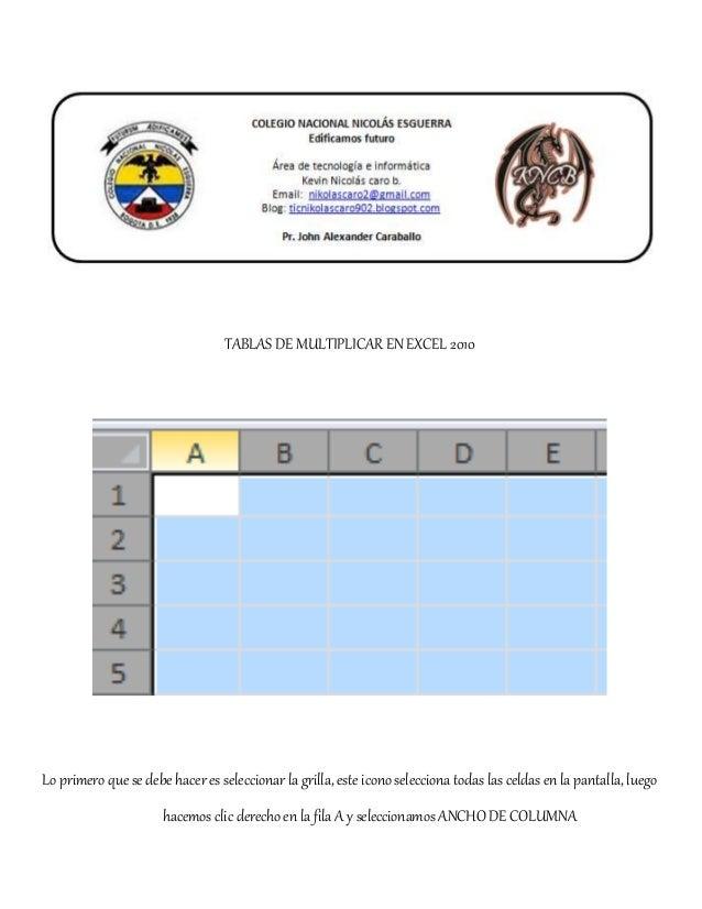 TABLAS DE MULTIPLICAR EN EXCEL 2010 Lo primero que se debe hacer es seleccionar la grilla, este icono selecciona todas las...