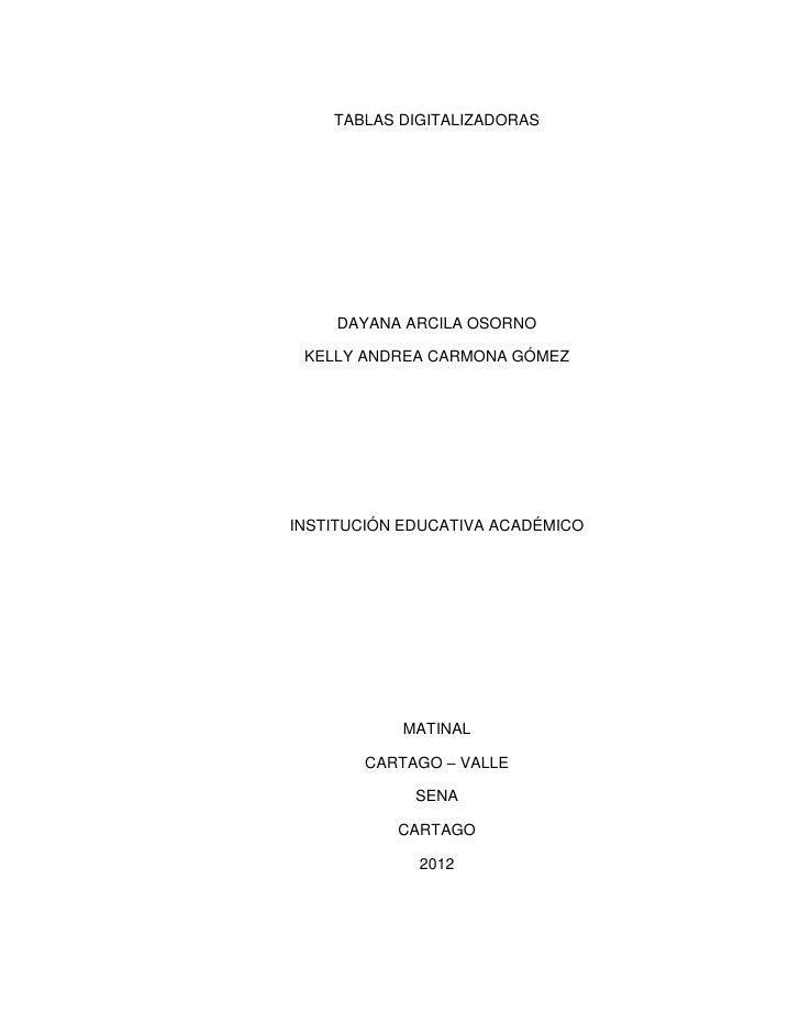TABLAS DIGITALIZADORAS    DAYANA ARCILA OSORNO KELLY ANDREA CARMONA GÓMEZINSTITUCIÓN EDUCATIVA ACADÉMICO           MATINAL...