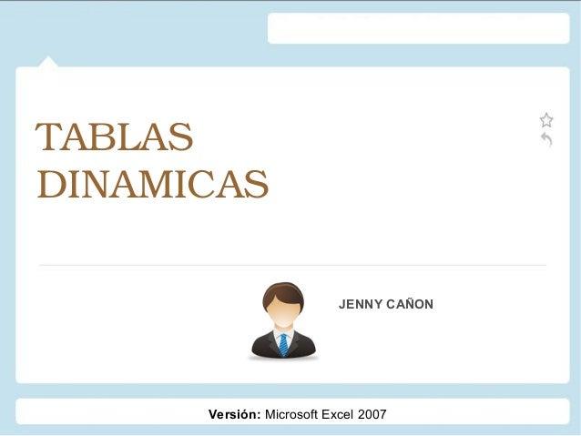 TABLAS DINAMICAS JENNY CAÑON  Versión: Microsoft Excel 2007