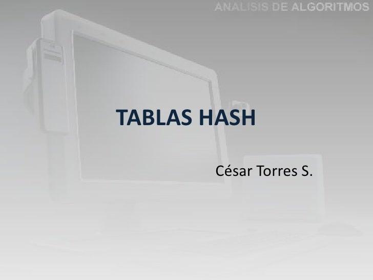 TABLAS HASH       César Torres S.