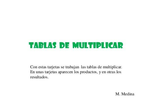 Tablas de multiplicar Con estas tarjetas se trabajan las tablas de multiplicar. En unas tarjetas aparecen los productos, y...