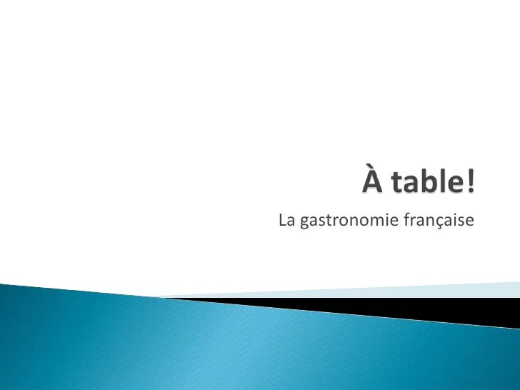 À table!<br />La gastronomiefrançaise<br />