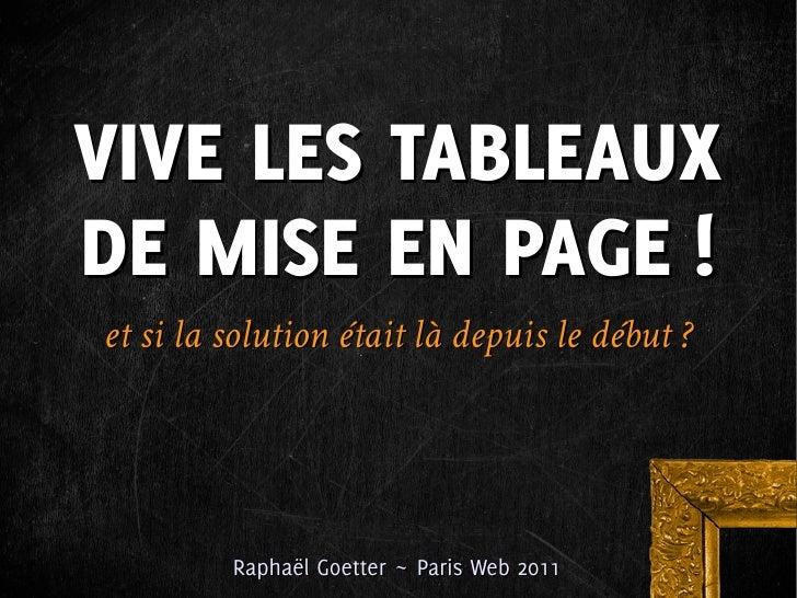 VIVE LES TABLEAUXDE MISE EN PAGE!et si la solution était là depuis le début ?         Raphaël Goetter ~ Paris Web 2011