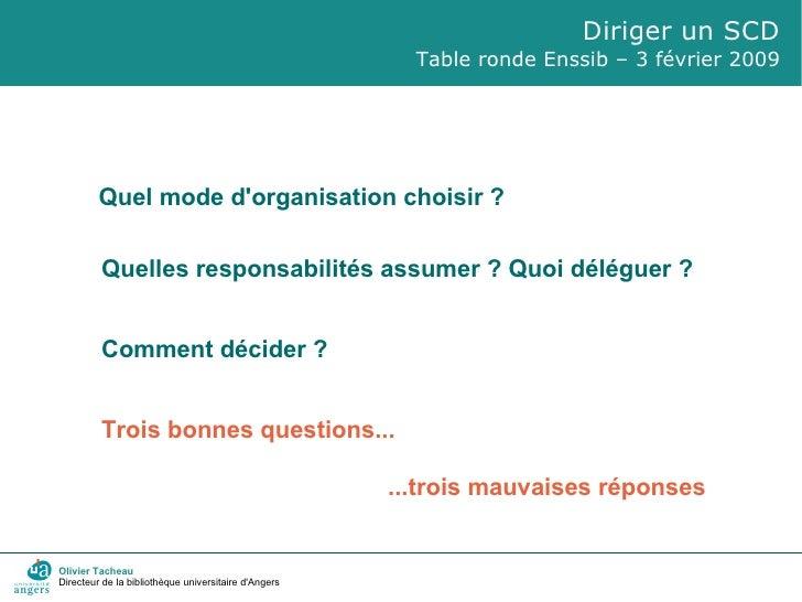 Diriger un SCD Table ronde Enssib – 3 février 2009 Olivier Tacheau Directeur de la bibliothèque universitaire d'Angers Que...