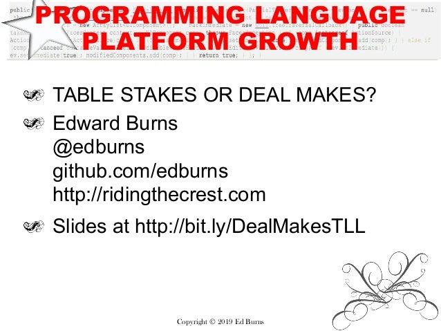 PROGRAMMING LANGUAGE PLATFORM GROWTH TABLE STAKES OR DEAL MAKES? Edward Burns @edburns github.com/edburns http://ridingthe...