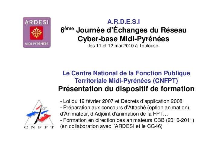 A.R.D.E.S.I6ème Journée d'Échanges du Réseau     Cyber-base Midi-Pyrénées            les 11 et 12 mai 2010 à Toulouse Le C...
