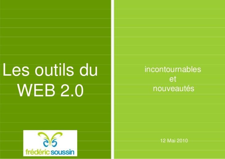 Les outils du   incontournables                       et  WEB 2.0          nouveautés                    12 Mai 2010