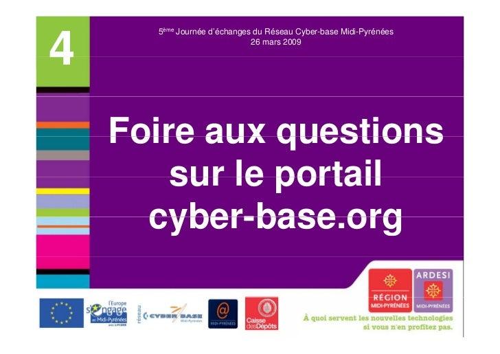 5ème Journée d'échanges du Réseau Cyber-base Midi-Pyrénées4                            26 mars 2009    Foire aux questions...