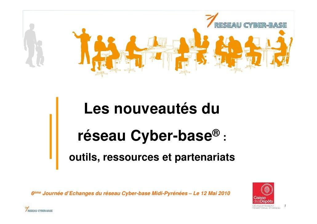 Les nouveautés du                 réseau Cyber-base® :              outils, ressources et partenariats6ème Journée d'Echan...