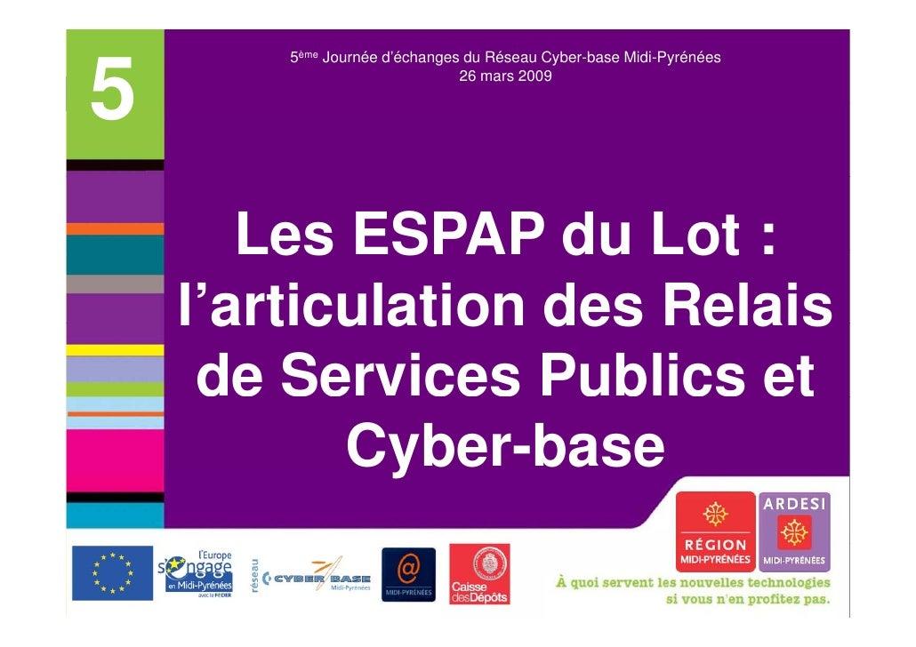 5ème Journée d'échanges du Réseau Cyber-base Midi-Pyrénées5                              26 mars 2009       Les ESPAP du L...