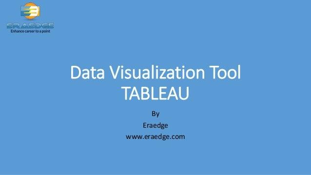 Data Visualization Tool TABLEAU By Eraedge www.eraedge.com