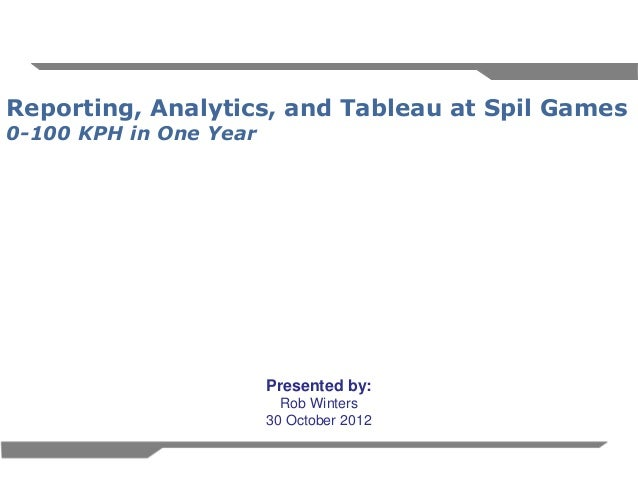 1Reporting, Analytics, and Tableau at Spil Games0-100 KPH in One YearPresented by:Rob Winters30 October 2012
