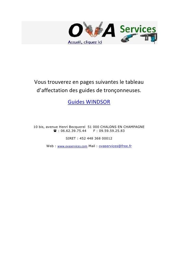 Vous trouverez en pages suivantes le tableau  d'affectation des guides de tronçonneuses.                    Guides WINDSOR...