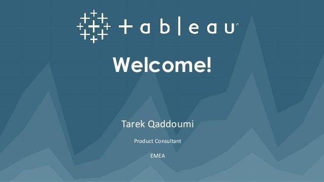 Tarek Qaddoumi Product Consultant EMEA Welcome!