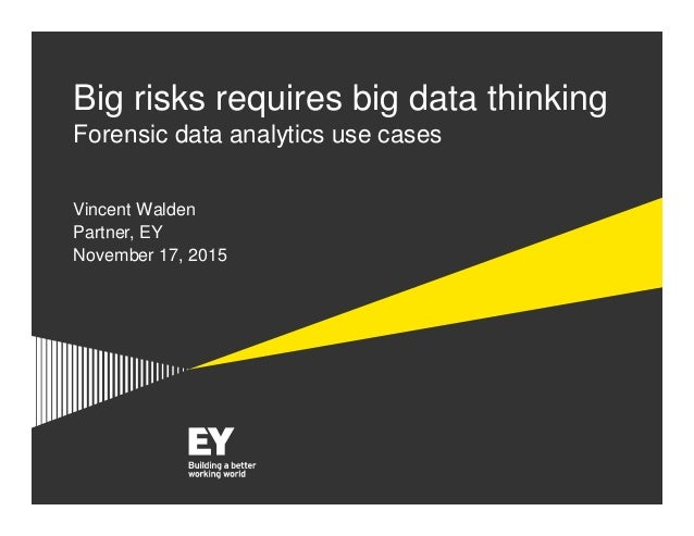 Forensic Data Analytics 2015 Big risks requires big data thinking Forensic data analytics use cases Vincent Walden Partner...